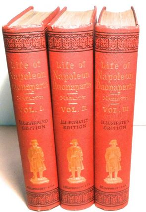 THE LIFE OF NAPOLEON BONAPARTE; Illustrated with 100 Steel Engravings. William Hazlitt
