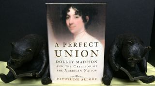 A PERFECT UNION; Dolley Madison and the Creation of the American Nation. Catherine Allgor