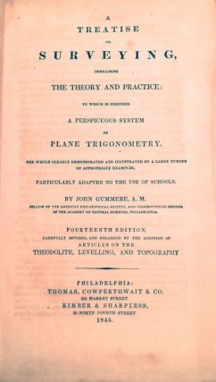 A TREATISE ON SURVEYING; Containing: The Theory and Practice / to which is prefixed / A...
