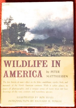 WILDLIFE IN AMERICA; Introduction by Richard H. Pough / Illustrated by Bob Hines. Peter Matthiessen