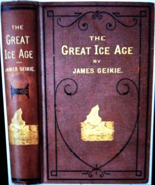 THE GREAT ICE AGE; and Its Relation to / The Antiquity of Man. James F. R. S. S. Geike, F. G. S