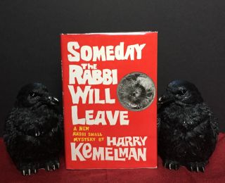 SOMEDAY THE RABBI WILL LEAVE. Harry Kemelman