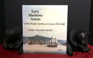 EARLY MARITIME ARTISTS; of the Pacific Northwest Coast, 1741-1841. John Frazier Henry
