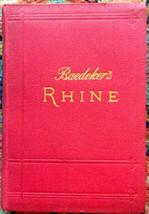 THE RHINE FROM ROTTERDAM TO CONSTANCE; Handbook for Travellers by Karl Baedeker / with 45 maps...