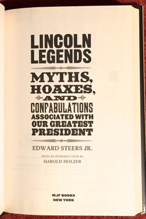 LINCOLN LEGENDS; Myths, Hoaxes, and Confabulations Associated with Our Greatest President / With an Introduction byy Harold Holzer