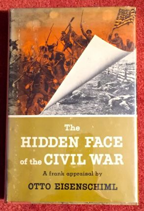 THE HIDDEN FACE OF THE CIVIL WAR. Otto Eisenschiml