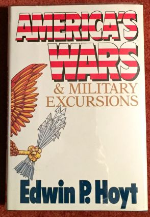 AMERICA'S WARS & MILITARY EXCURSIONS. Edward P. Hoyt