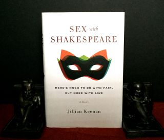 SEX WITH SHAKESPEARE; Here's Much to Do with Pain, But More with Love. Jillian Keenan