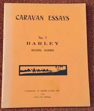 Caravan Essays; No. 7 BARLEY. Rendel Harris.