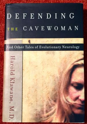 DEFENDING THE CAVE WOMAN; And Other Tales of Evolutionary Neurology. M. D. Klawans, Harold