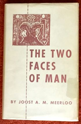 THE TWO FACES OF MAN; Two Studies on the Sense of Time and on Ambivalence. Joost A. M. Meerloo.