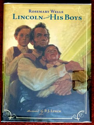Lincoln and His Boys; Illustrated by P. J. Lynch. Rosemary Wells.