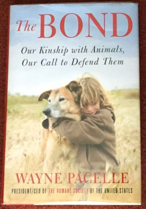 THE BOND; Our Kinship with Animals, Our Call to Defend Them. Wayne Pacelle