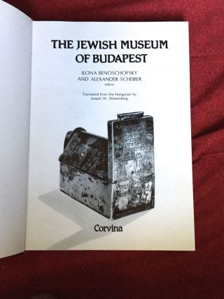 THE JEWISH MUSEUM OF BUDAPEST; Translated from the Hungarian by Joseph W. Wiesenberg