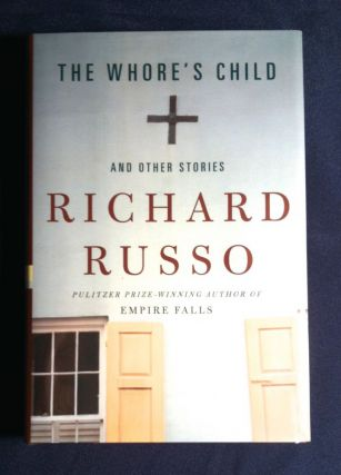 THE WHORE'S CHILD; and other stories. Richard Russo