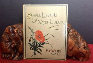 SIMPLE LESSONS IN WATER-COLOR; Flowers / Eight Facsimiles of Original Water-Color Drawings / and...
