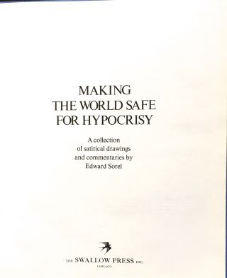 Making the World Safe for Hypocrisy; a collection of satirical drawings and commentaries by Edward Sorel