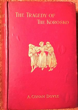 The Tragedy of the Korosko; With Forty Full-Page Illustrations. A. Conan Doyle
