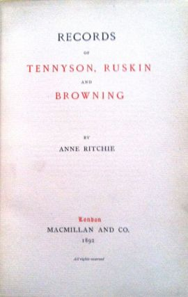 RECORDS OF TENNYSON, RUSKIN, BROWNING. Anne Ritche