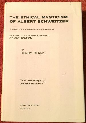THE ETHICAL MYSTICISM OF ALBERT SCHWEITZER; A Study of the Sources and Significance of...