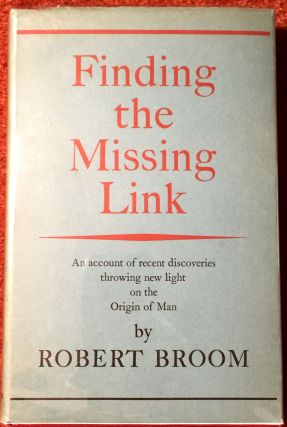 FINDING THE MISSING LINK. Robert Broom
