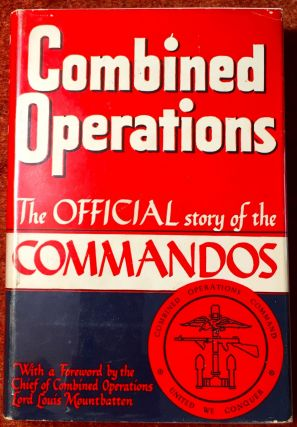 COMBINED OPERATIONS; The Official Story of the COMMANDOS / With a Foreword by the Chief of...