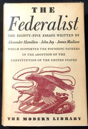 THE FEDERALIST; A Commentary on the Constitution of the United States / Being a Collection of...