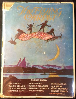 THE FLYING CARPET. Anthology, Thomas Hardy, G K. Chesterton, J M. Barrie, Hilaire Belloc, Walter...