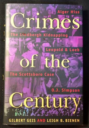 Crimes of the Century; From Leopold and Loeb to O. J. Simpson. Gilbert Geis, Leigh B. Bienen
