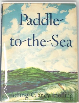 Paddle to the Sea; Written and Illustrated by Holling Clancy Holling. Holling Clancy Holling.