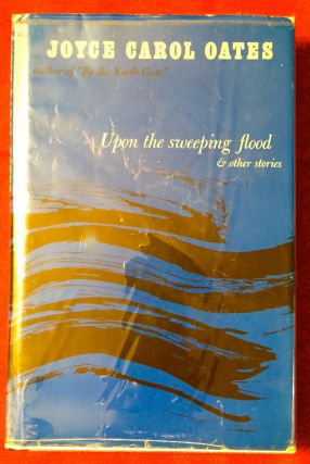 Upon the sweeping flood; & other stories. Joyce Carol Oates.