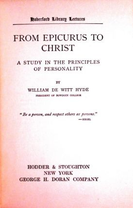 FROM EPICURUS TO CHRIST; A Study in the Principles of Personality. William De Witt Hyde