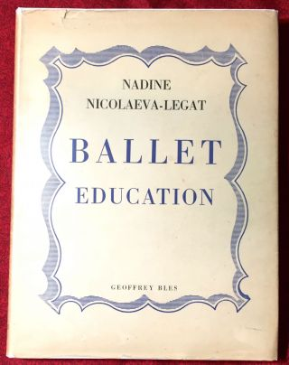 BALLET EDUCATION; With a Poem by JOHN MASEFIELD / Preface by Sir Paul DUKES, K.B.E. Nadine...