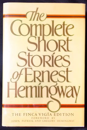 The Complete Short Stories of Ernest Hemingway; The Finca Vigía Edition. Ernest Hemingway.