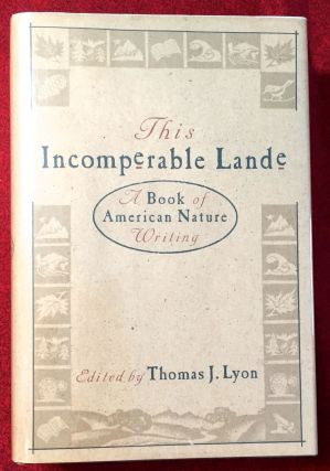 This Incomperable Lande; A Book of American Nature Writing / Edited and with a history by Thomas J. Lyon. Thomas J. Lyon.