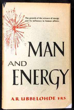 MAN and ENERGY; Illustrated. F. R. S. UBBELOHDE, A. R