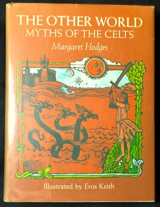 The Other World / Myths of the Celts; Retold by margaret hodges / illustrated by eros keith....