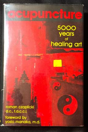 ACUPUNCTURE; 5000 Years of Healing Art. Roman Czaplicki