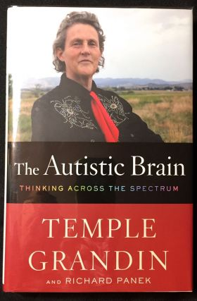 THE AUTISTIC BRAIN; Thinking Across the Spectrum. Temple Grandin, Richard Panek