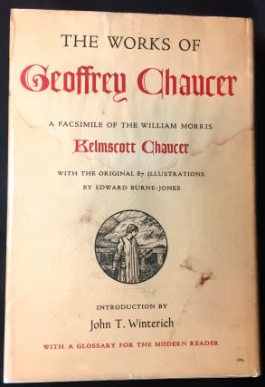 THE WORKS OF GEOFFREY CHAUCER [facsimile]; A Facsimile of the William Morris / Kelmscott Chaucer / With the Original 87 Illustrations by Edward Burne-Jones