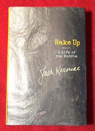 WAKE UP; A Life of the Buddha / Prepared by JACK KEROUAC / Introduction by Robert A. F. Thurman....