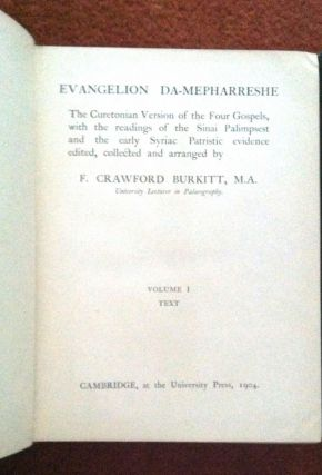EVANGELION DA-MEPHARRESHE; The Curetonian Version of the Four Gospels, with the readings of the Sinai Palimpsest and the early Syriac Patristic evidence edited, collected and arranged by / F. Crawford Burkitt, M.A.