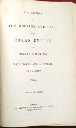 THE HISTORY OF THE DECLINE & FALL OF THE ROMAN EMPIRE; With Notes and a Memoir / by F. A. Guizot / Illustrated Edition