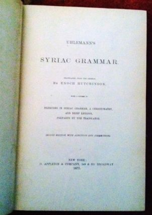 Uhlemann's' Syriac Grammar; with a Course of Exercises in Syriac Grammar, a Chrestomathy, and...