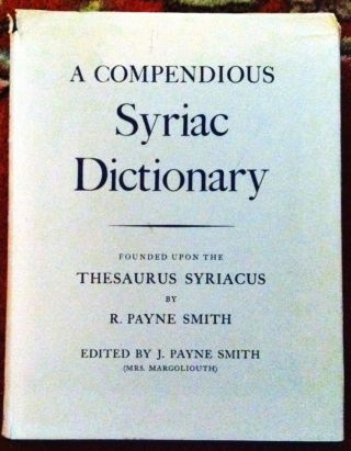 A COMPENDIOUS SYRIAC DICTIONARY. R. Payne Smith, J. Payne Smith, Mrs. Margoliouth