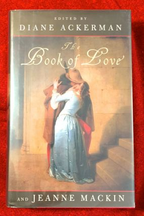 THE BOOK OF LOVE; Edited by Diane Ackerman & Jeanne Mackin. Diane Ackerman, Jeanne Mackin