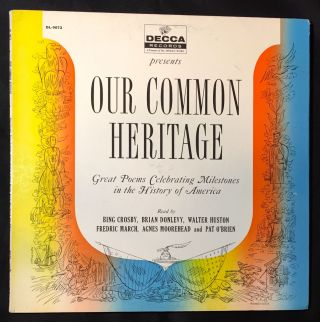 DECCA RECORDS presents OUR COMMON HERITAGE; Read by BING CROSBY, BRIAN DONLEVY, WALTER HUSTON,...