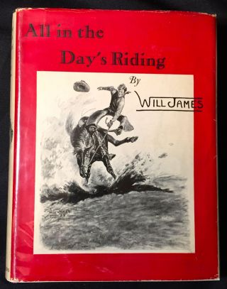 ALL IN THE DAY'S RIDING; by Will James / Illustrated by the Author. Will James.
