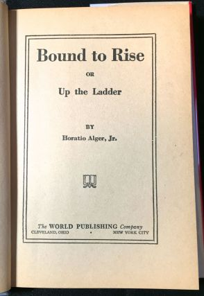 BOUND TO RISE; or / Up the Ladder