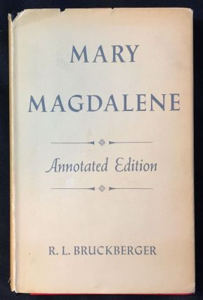 MARY MAGDALENE; Annotated Edition / Translated by H. L. Binesse. DOM Bruckberger, Raymond-Leopold.